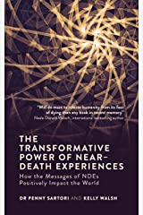 The Transformative Power of Near-Death Experiences: How the Messages of NDEs Can Positively Impact the World Kindle Edition