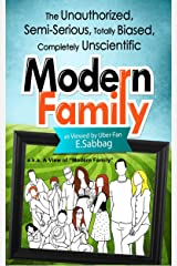 A View of Modern Family: The Unauthorized, Semi-Serious, Totally Biased, Completely Unscientific Modern Family Kindle Edition