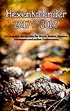Hexenkalender 2017/2018: Der Begleiter durchs Jahr für Hexen, Heiden, Druiden, Schamanen und andere Zauberwesen. (German Edition)