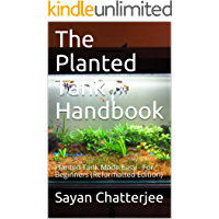 The Planted Tank Handbook: Planted Tank Made Easy - For Beginners (Reformatted Edition)
