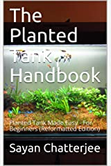 The Planted Tank Handbook: Planted Tank Made Easy - For Beginners (Reformatted Edition) Kindle Edition