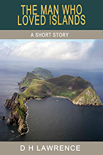 The Man Who Loved Islands (Illustrated) (The Short Stories of D H Lawrence)