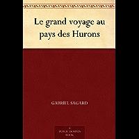Le grand voyage au pays des Hurons (French Edition)