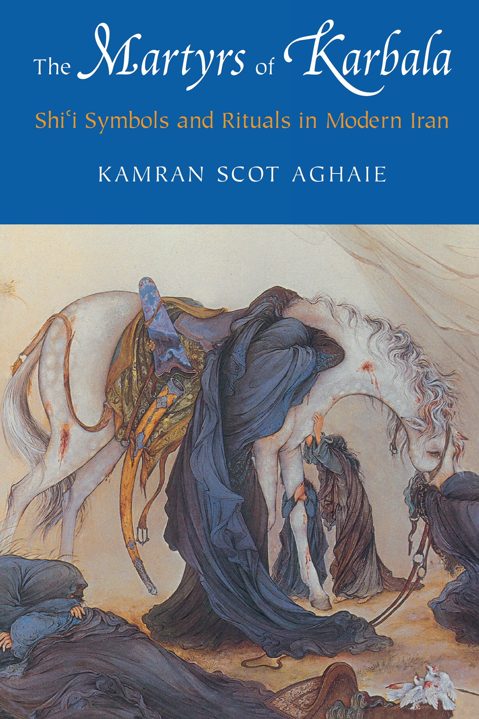 The Martyrs Of Karbala Shii Symbols And Rituals In Modern Iran