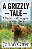 A Grizzly Tale: A Father and Daughter Survival Story