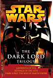 The Dark Lord Trilogy: Star Wars Legends: Labyrinth of Evil Revenge of the Sith Dark Lord: The Rise of Darth Vader (Star Wars - Legends)