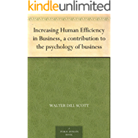 Increasing Human Efficiency in Business, a contribution to the psychology of business (English Edition)