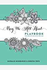 May We All Heal: Playbook For Creative Healing After Loss Hardcover