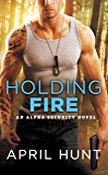 Holding Fire (Alpha Security Book 2)