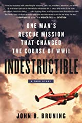 Indestructible: One Man's Rescue Mission That Changed the Course of WWII Kindle Edition
