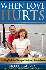 When Love Hurts: Repairing The Pain of Loving an Emotionally Abusive Person (Emotional Abuse Book 5) Kindle Edition