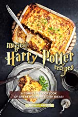 Magical Harry Potter Recipes: A Complete Cookbook of Great Hogwarts Dish Ideas! Kindle Edition
