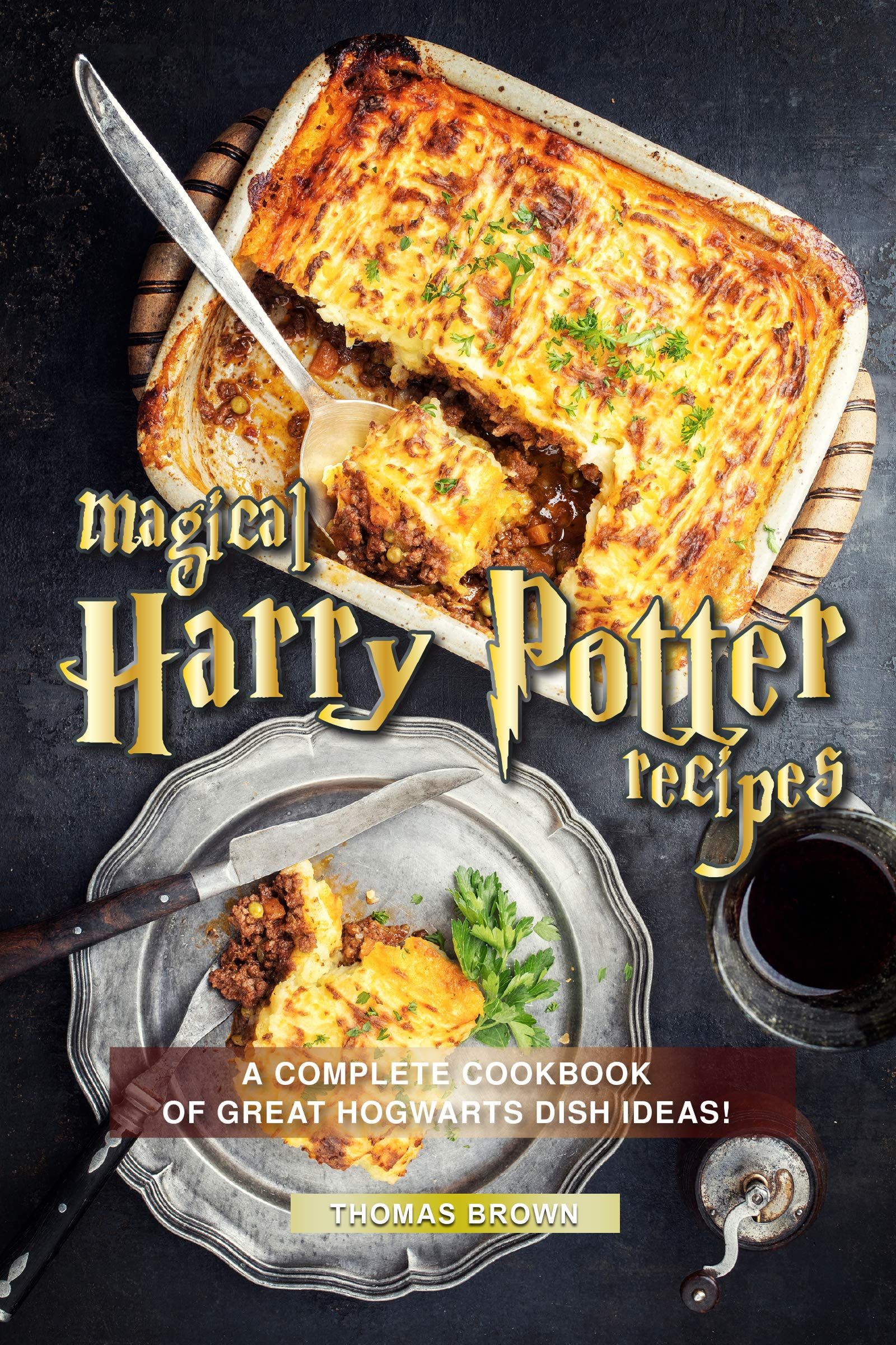 Magical Harry Potter Recipes  A Complete Cookbook Of Great Hogwarts Dish Ideas   English Edition