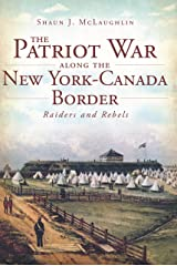 The Patriot War Along the New York-Canada Border Kindle Edition