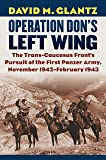 Operation Don's Left Wing: The Trans-caucasus Front's Pursuit of the First Panzer Army, November 1942-february 1943