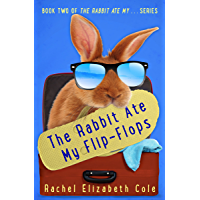 The Rabbit Ate My Flip-Flops (The Rabbit Ate My... Book 2)