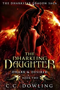 The Dharkling Daughter: Dhark & Desired (The Dharkstar Dragon Saga Book 2)