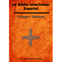 La Biblia Interlinear Español - Griego / Hebreo (Spanish Edition)