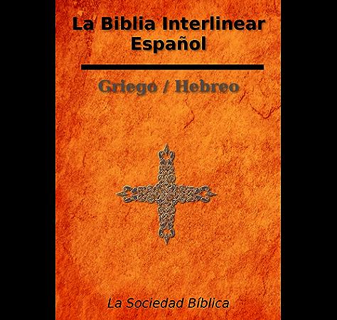 La Biblia Interlinear Español - Griego / Hebreo eBook: Bíblica, La ...