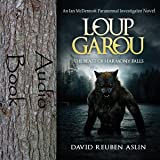 Loup-Garou: The Beast of Harmony Falls: Ian McDermott Paranormal Investigator series Book 1
