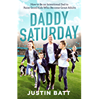 Daddy Saturday: How to Be an Intentional Dad to Raise Good Kids Who Become Great Adults