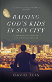 Raising God's Kids in Sin City: Fifteen Biblical Principles for Christian Parents