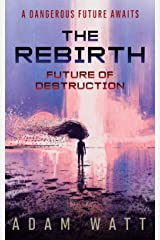 The Rebirth Future of Destruction: A Dangerous Future Awaits Kindle Edition