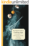 Eggs: The Ultimate Guide to Cooking (The Culinary Library Book 6)