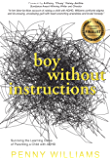 Boy Without Instructions: Surviving the Learning Curve of Parenting a Child with ADHD