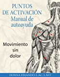 Puntos de activación: Manual de autoayuda: Movimiento sin dolor (Spanish Edition)