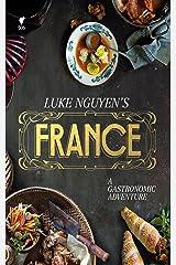 Luke Nguyen's France: A Gastromonic Adventure Kindle Edition