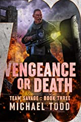 Vengeance or Death: (Previously published as Savage Reload) (Team Savage Book 3) Kindle Edition