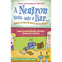 A Neutron Walks Into a Bar... Random Facts about Our Universe and Everything in It: Random Facts About Our Universe and Everything in It?