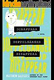 Disappear Doppelgänger Disappear: A Novel