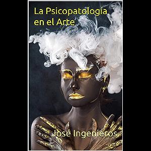 La Psicopatología en el Arte (Spanish Edition)