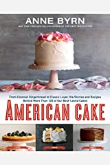 American Cake: From Colonial Gingerbread to Classic Layer, the Stories and Recipes Behind More Than 125 of Our Best-Loved Cakes Hardcover