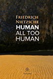 Human, All Too Human: A Book For Free Spirits (Ideas for Life) (English Edition)