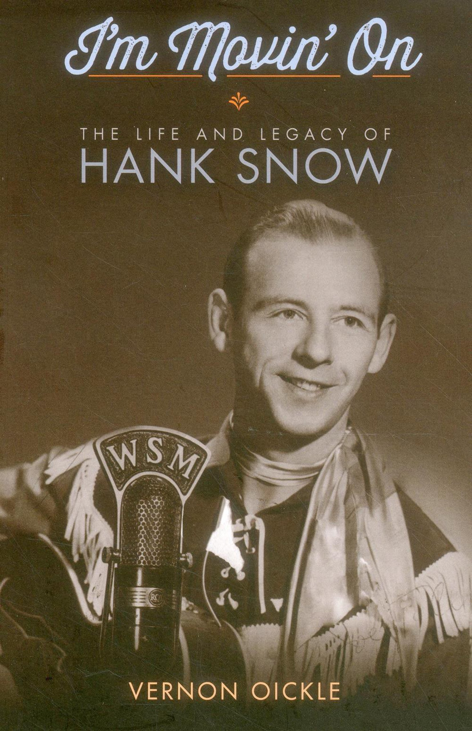 I'm Movin' On: The Life and Legacy of Hank Snow