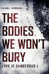 The Bodies We Won't Bury: Love is Dangerous Kindle Edition