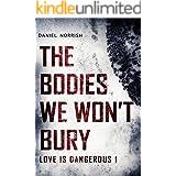 The Bodies We Won't Bury: Love is Dangerous