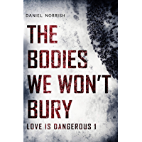 The Bodies We Won't Bury: Love is Dangerous (English Edition)