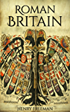 Roman Britain: A History From Beginning to End