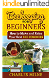 Beekeeping for Beginners: How to Make and Raise Your first Bee Colonies