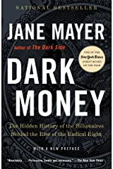 Dark Money: The Hidden History of the Billionaires Behind the Rise of the Radical Right Kindle Edition