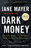 Dark Money: The Hidden History of the Billionaires Behind the Rise of the Radical Right (English Edition)