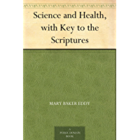 Science and Health, with Key to the Scriptures (English Edition)