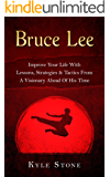 Bruce Lee: Improve Your Life With Lessons, Strategies & Tactics From A Visionary Ahead Of His Time (Jeet Kune Do, MMA, Kempo Karate) (English Edition)