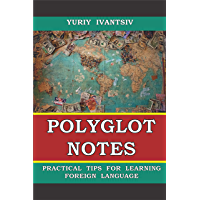 POLYGLOT NOTES: PRACTICAL TIPS FOR LEARNING  FOREIGN LANGUAGE (English Edition)