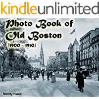Photo Book of Old Boston (1900-1910): (More than 100 Historic Photos of Boston) (historic photos of Boston, Boston… book cover