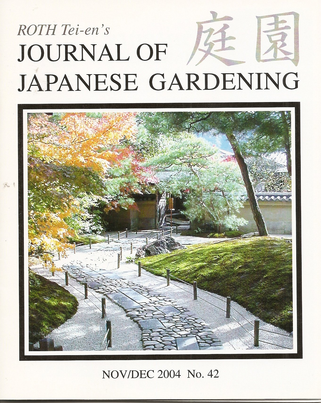 Roth Tei-en's Journal of Japanese Gardening: Signs in Public Japanese Gardens; Sukiya Living Data; Basic Pruning - Bushwacking Where to Start; Paths - Nobedan Soil Levels; Gyokudo Art Museum; Shiosai Project Is Big News; Red Maples of Tsuten Bridge (No. 42 Nov./Dec. 2004)